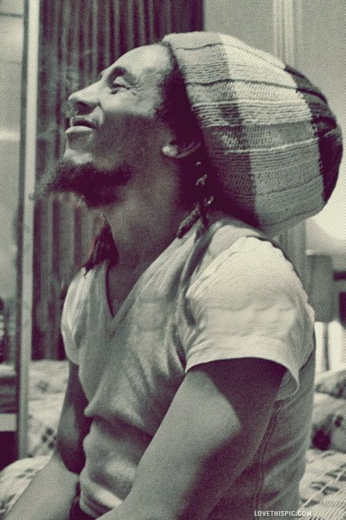 Bob Marley. I don't know how anyone can look at this man and not be happy. . .