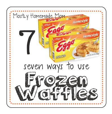 Mostly Homemade Mom - 7 Ways to Use Frozen Waffles www.mostlyhomemademom.com