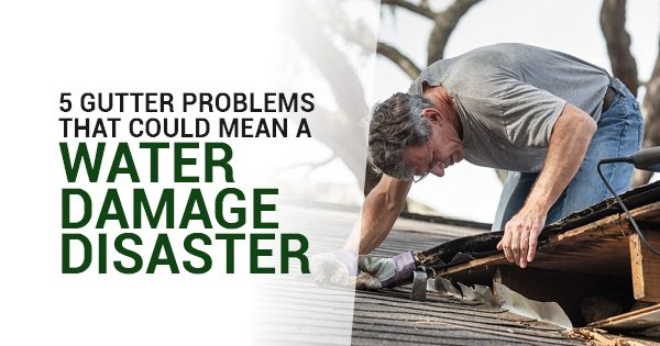 5 Gutter Problems That Could Mean A Water Damage Disaster