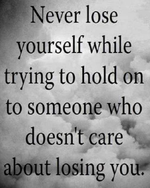 Never lose yourself while trying to hold on to someone who doesn't care about…