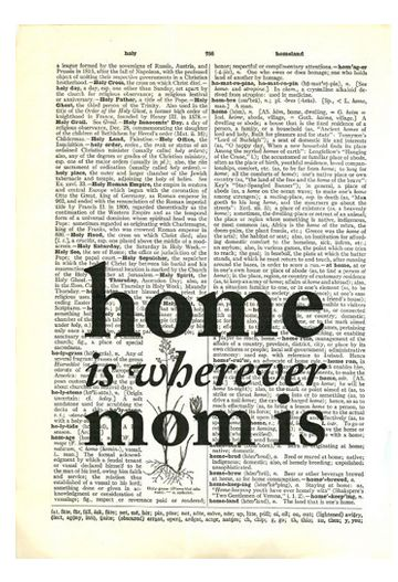 'Home Is Wherever Mom Is' Art Print Our art prints are printed on pages taken from an authentic vintage dictionary book which makes each print unique.