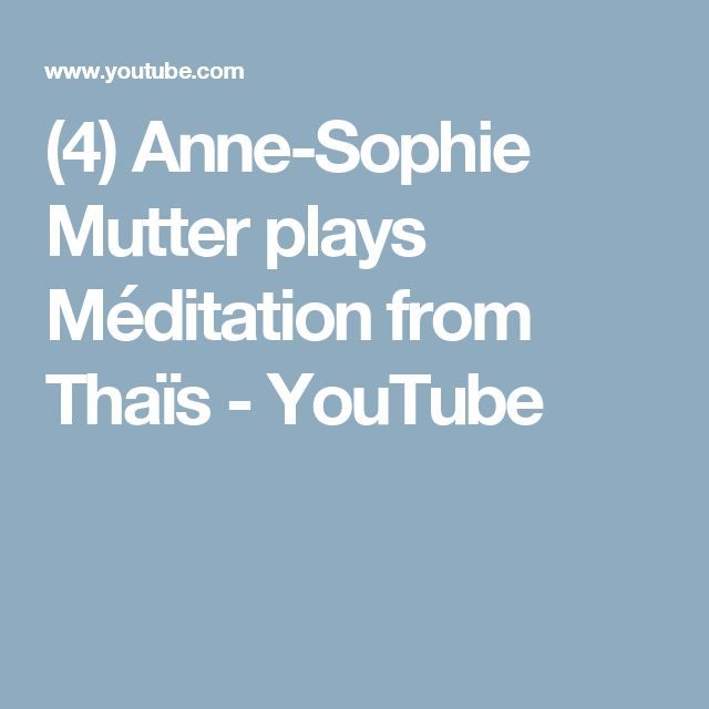 (4) Anne-Sophie Mutter plays Méditation from Thaïs - YouTube