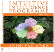 Intuitive Intelligence Programme  Books – ISBN 0-9545418-9-8  Intuitive Intelligence Programme is a unique and powerful course developed by Srinivas Arka to bring depth, abundance and excellence in all the major aspects of one's life.
