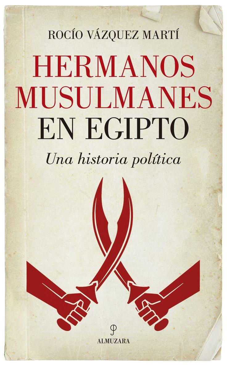Hermanos Musulmanes en Egipto : una historia política / Rocío Vázquez Martí. Almuzara, 2017
