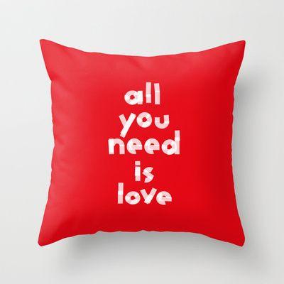 Valentine' s gift. All you need is love Throw Pillow by Spyros Athanassopoulos - $20.00  #typography #love #valentine #pillow #fabric
