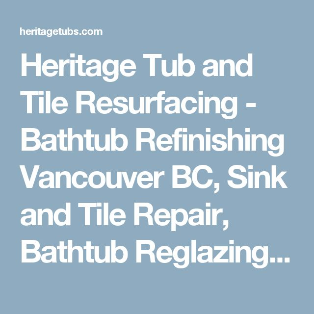 Heritage Tub and Tile Resurfacing   Bathtub Refinishing Vancouver BC  Sink  and Tile Repair. 17 Best ideas about Bathtub Reglazing on Pinterest   Clawfoot
