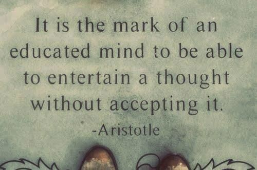 critical thinking quotes aristotle Critical thinking gets turbo-charged wherever terms are clearly defined and it was aristotle who first noticed that, if a definition is to be any good, it should say something general and something specific.