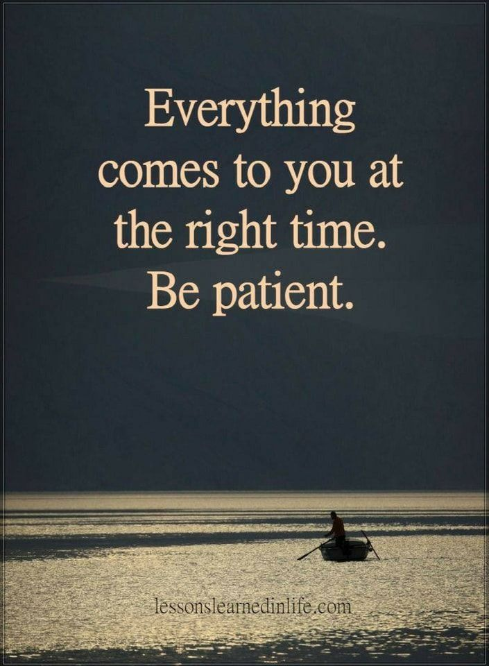 inspirational quotes everything comes to your at the right time, be patient.
