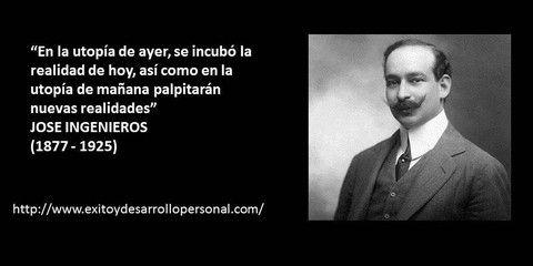 JOSE INGENIEROS - Exito, superación y desarrollo personal  Ideas Desarrollo Personal para www.masymejor.com