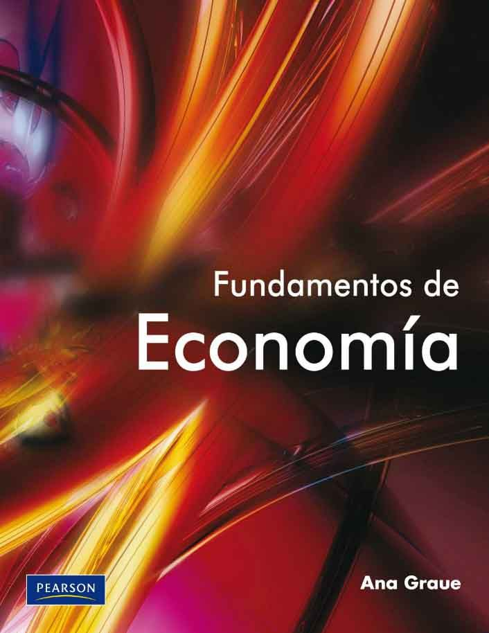 FUNDAMENTOS DE ECONOMÍA Autor: Ana Luisa Graue Russek  Editorial: Pearson  Edición: 1 ISBN: 9786074423389 ISBN ebook: 9786074423532 Páginas: 416 Área: Economia y Empresa Sección: Economía