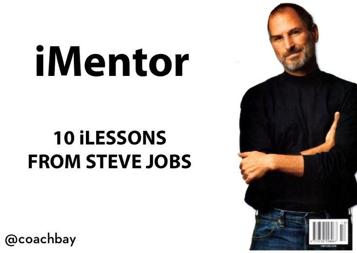 iMentor Steve Jobs, 10 iLessons. How Steve Jobs has impacted my life.