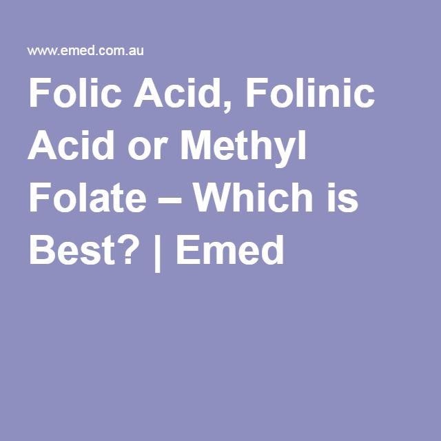 Folic Acid, Folinic Acid or Methyl Folate – Which is Best?   Emed