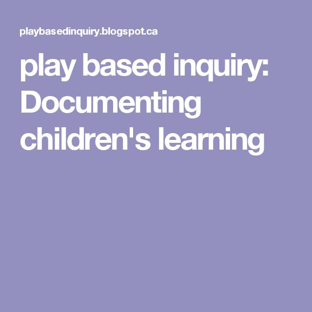 play based inquiry: Documenting children's learning