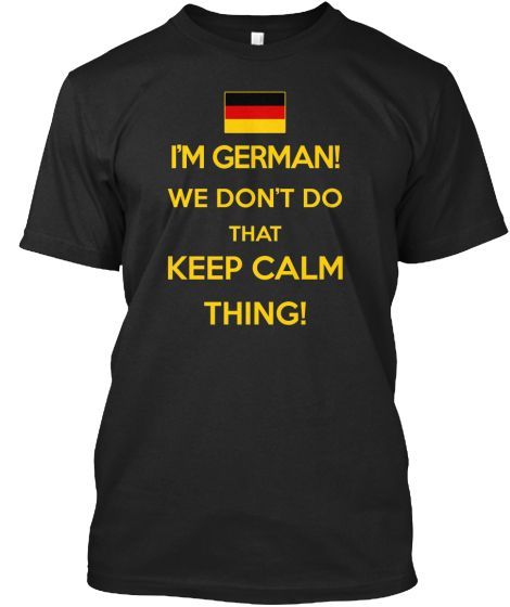 German We Don't Do That Keep Calm Thing (This company has a good selection of shirts.)