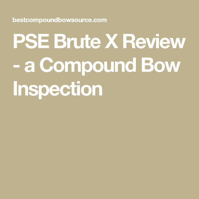 PSE Brute X Review - a Compound Bow Inspection