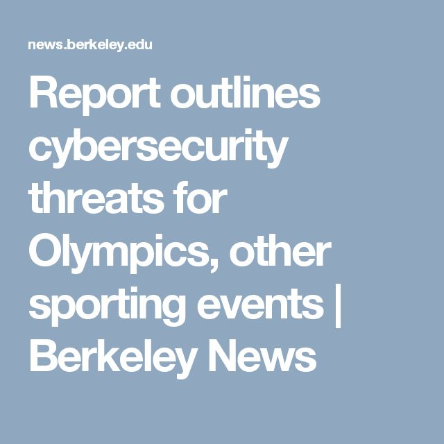 Report outlines cybersecurity threats for Olympics, other sporting events | Berkeley News