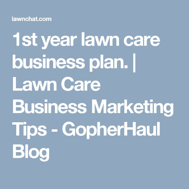 1st year lawn care business plan. | Lawn Care Business Marketing Tips - GopherHaul Blog