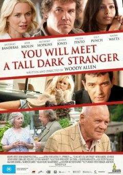 You Will Meet a Tall Dark Stranger (2010) English-language Spanish–American co-production comedy-drama film written and directed by Woody Allen. It features Antonio Banderas, Josh Brolin, Anthony Hopkins, Gemma Jones, Freida Pinto, Lucy Punch, Naomi Watts, Roger Ashton-Griffiths and Pauline Collins.