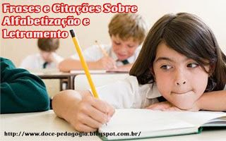 Pedagogia...Doce Pedagogia!: Frases e Citações Sobre Alfabetização e Letramento