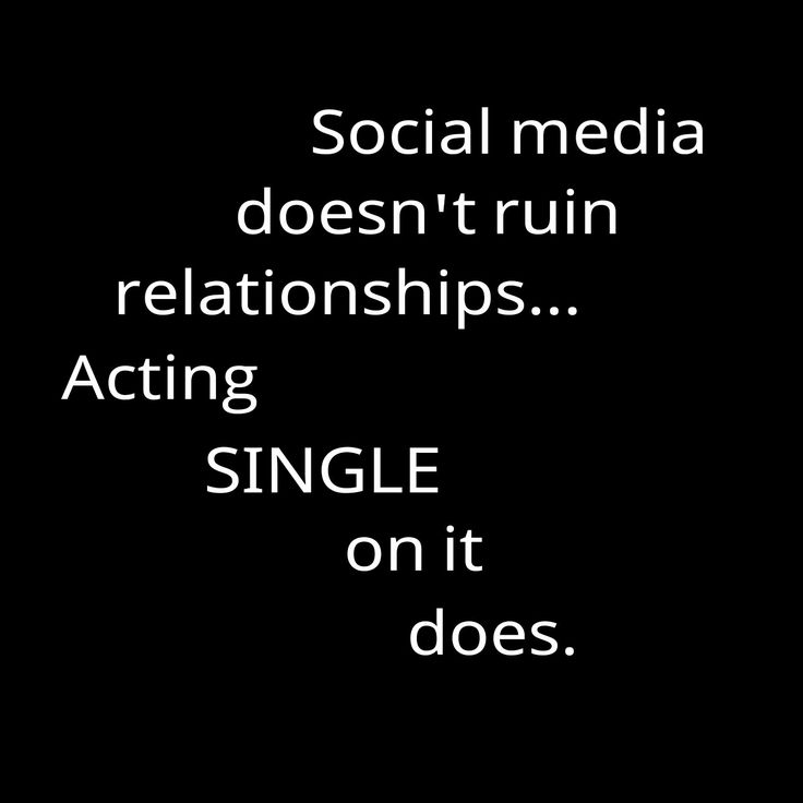 Social media doesn't ruin relationships. YOU decide who you talk to and entertain. That's on YOU.