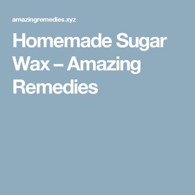 Homemade Sugar Wax – Amazing Remedies