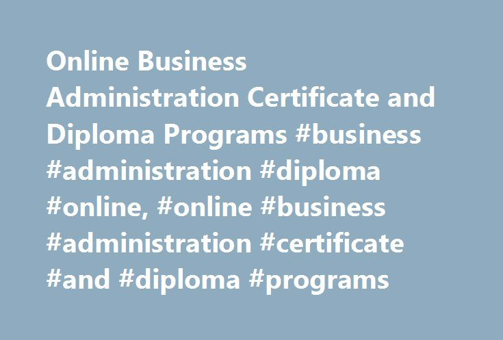 Online Business Administration Certificate and Diploma Programs #business #administration #diploma #online, #online #business #administration #certificate #and #diploma #programs http://entertainment.nef2.com/online-business-administration-certificate-and-diploma-programs-business-administration-diploma-online-online-business-administration-certificate-and-diploma-programs/  # Online Business Administration Certificate and Diploma Programs Essential Information Many schools offer online…