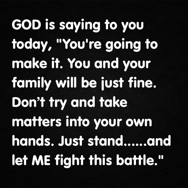 God Is Saying To You Today You Re Going To Make It You And Your Family Will Be Just Fine Don T Try Afraid Quotes Discouraged Quotes Words Of Encouragement
