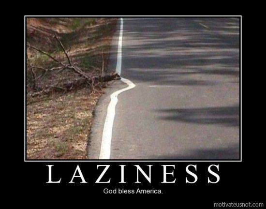 Laziness of the land of the Free: The Roads, Work Ethic, Funny Pics, Funny Pictures, Funny Poster, Funny Stuff, My Job, Funny Photo, Demotivational Poster