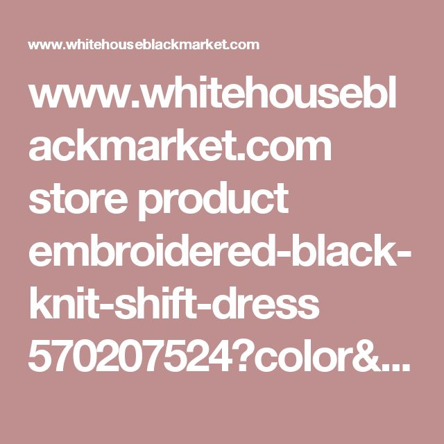 www.whitehouseblackmarket.com store product embroidered-black-knit-shift-dress 570207524?color=001&catId=cat6179297