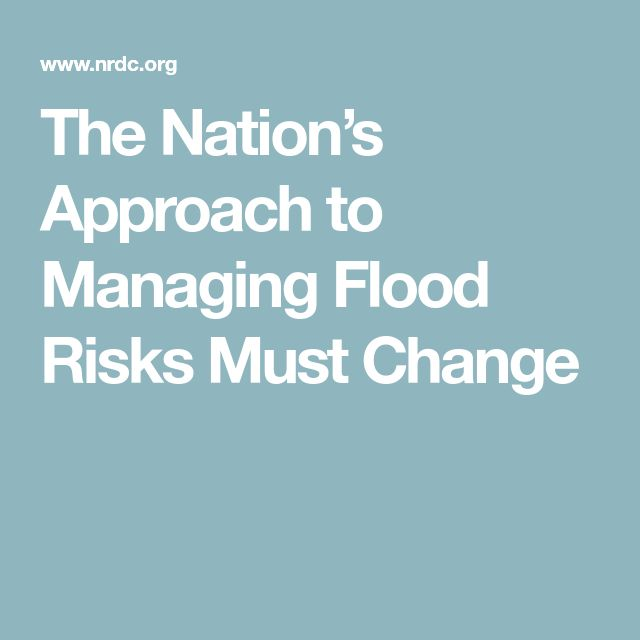 The Nation's Approach to Managing Flood Risks Must Change