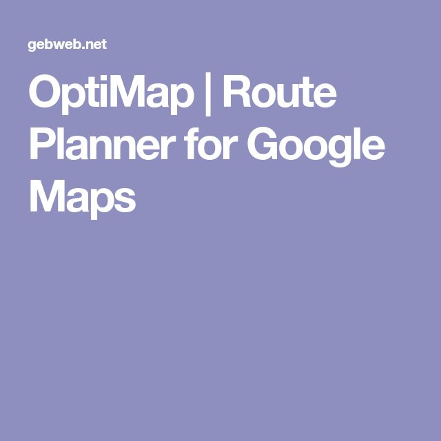 OptiMap | Route Planner for Google Maps