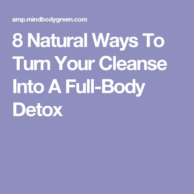 8 Natural Ways To Turn Your Cleanse Into A Full-Body Detox