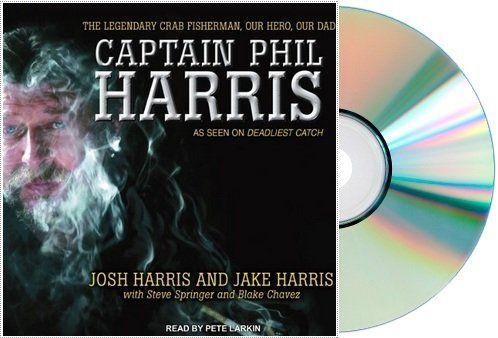 Captain Phil Harris: CAPTAIN PHIL HARRIS Audiobook: The Legendary Crab Fisherman Our Hero Our Dad [Audiobook CD Unabridged] [Audio CD]