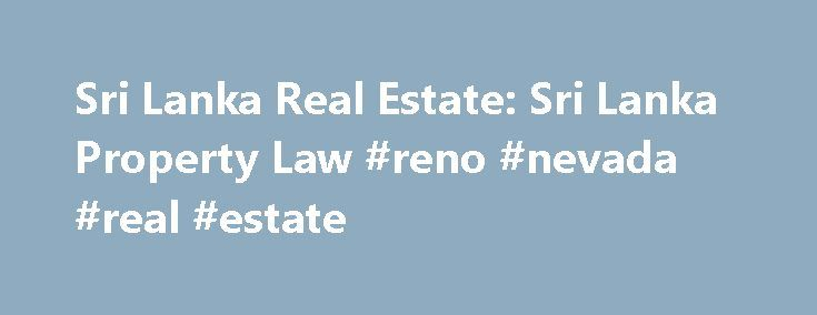 Sri Lanka Real Estate: Sri Lanka Property Law #reno #nevada #real #estate http://real-estate.nef2.com/sri-lanka-real-estate-sri-lanka-property-law-reno-nevada-real-estate/  #sri lanka real estate # Thursday, March 6, 2008 Sri Lanka Property Law / Regulations Purchase of land buildings by non-citizens Individuals who are non Citizens or Companies having more than twenty-five percentum of issued capital owned by non-citizens. Normal stamp duty as mentioned above (the lowest value of the…