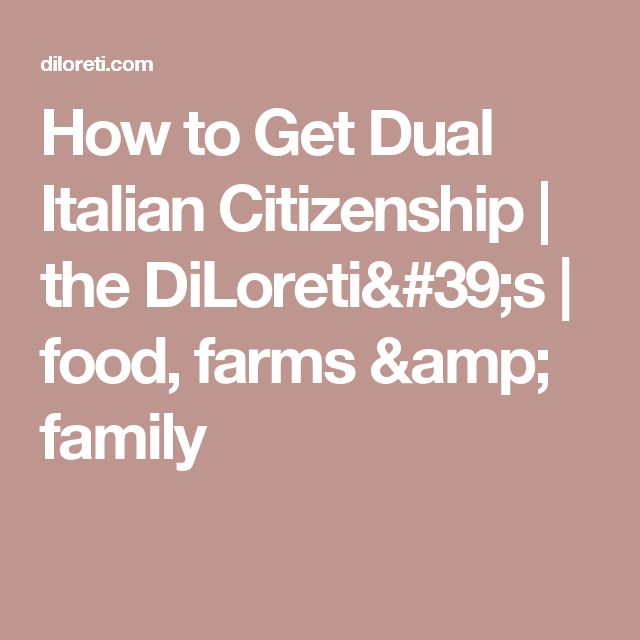 How to Get Dual Italian Citizenship | the DiLoreti's | food, farms & family