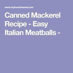 Canned Mackerel Recipe - Easy Italian Meatballs -
