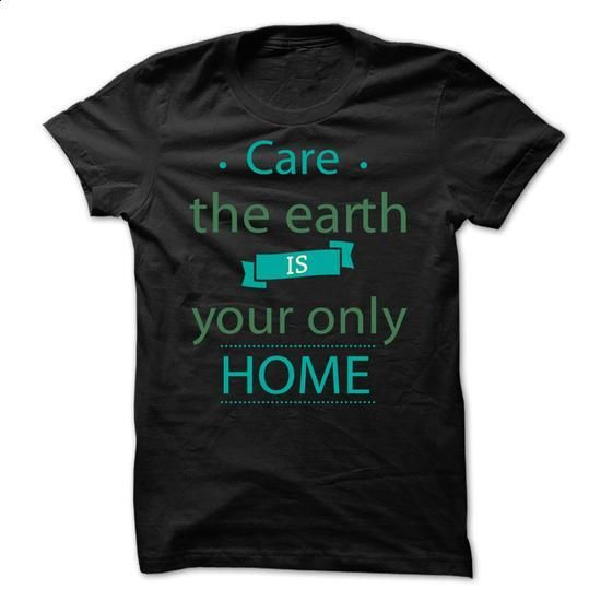 Care The Earth Is Your Only Home - #hoodie fashion #white sweater. ORDER HERE => https://www.sunfrog.com/LifeStyle/Care-The-Earth-Is-Your-Only-Home.html?68278