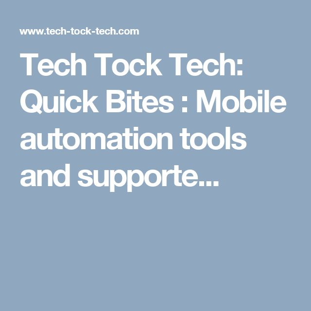 Tech Tock Tech: Quick Bites : Mobile automation tools and supporte...