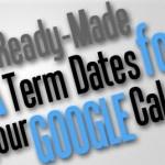 Ready-made UK Term Dates For Your Google Calendar