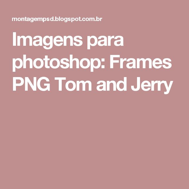 Imagens para photoshop: Frames PNG Tom and Jerry