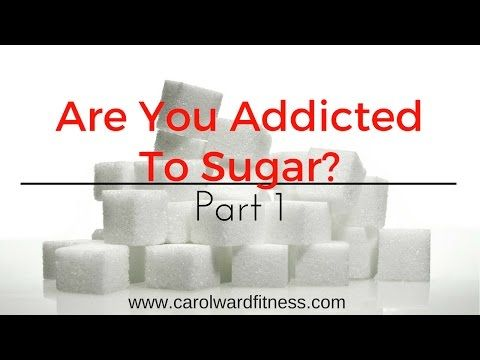 Are You Addicted to Sugar? - Carol Ward Fitness