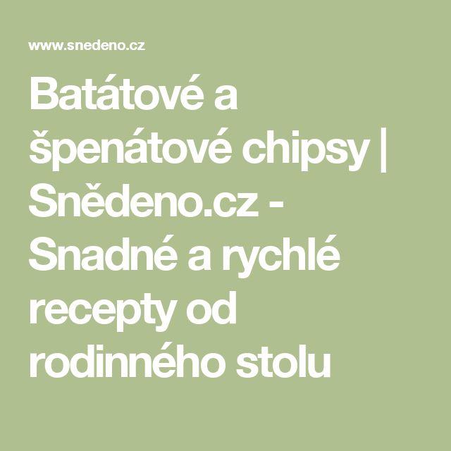 Batátové a špenátové chipsy | Snědeno.cz - Snadné a rychlé recepty od rodinného stolu