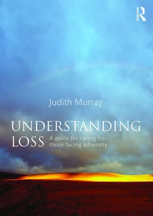 Understanding Loss: A Guide for Caring for Those Facing Adversity (Paperback) - Routledge