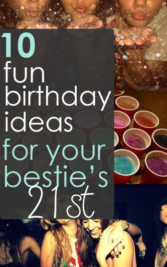 10 Fun 21st Birthday Ideas for your Bestie                                                                                                                                                     More