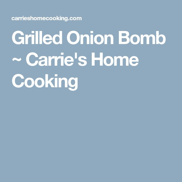 Grilled Onion Bomb ~ Carrie's Home Cooking