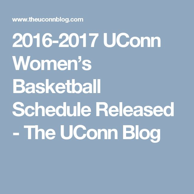 2016-2017 UConn Women's Basketball Schedule Released - The UConn Blog