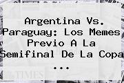 http://tecnoautos.com/wp-content/uploads/imagenes/tendencias/thumbs/argentina-vs-paraguay-los-memes-previo-a-la-semifinal-de-la-copa.jpg Argentina vs Paraguay. Argentina vs. Paraguay: Los memes previo a la semifinal de la Copa ..., Enlaces, Imágenes, Videos y Tweets - http://tecnoautos.com/actualidad/argentina-vs-paraguay-argentina-vs-paraguay-los-memes-previo-a-la-semifinal-de-la-copa/