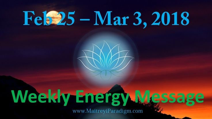 Conscious Living Weekly Energy Message for the week of Feb 25, 2018 thru...