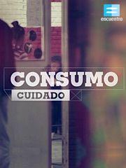 Consumo cuidado - Programas - Canal Encuentro