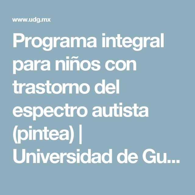 Programa integral para niños con trastorno del espectro autista (pintea)   Universidad de Guadalajara